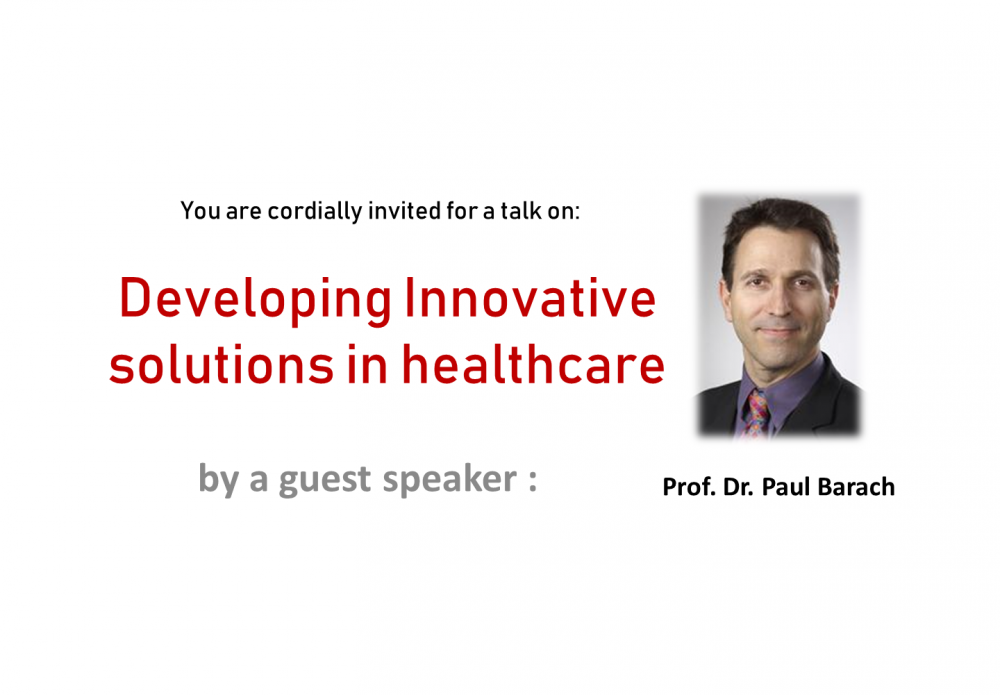 """Developing Innovative Solutions in Healthcare"" talk by Prof. Dr. Paul Barach (MD, MPH)"